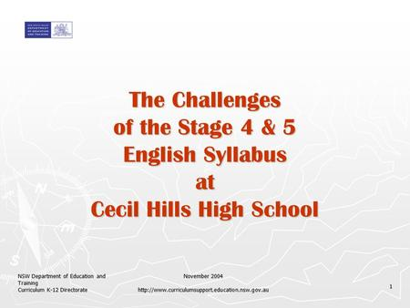 NSW Department of Education and Training Curriculum K-12 Directorate November 2004  1 The Challenges of.
