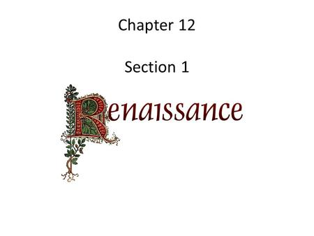 Chapter 12 Section 1. Objectives: Describe the beginning of the Renaissance Identify prominent Italian Renaissance families Evaluate the development of.