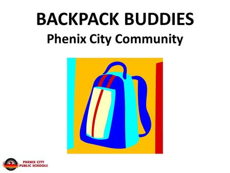 BACKPACK BUDDIES Phenix City Community. IN THE BEGINNING: Met with city/county Ministerial Association to determine what churches might support the program.