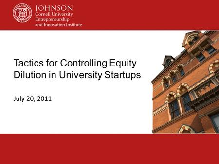 Tactics for Controlling Equity Dilution in University Startups July 20, 2011.