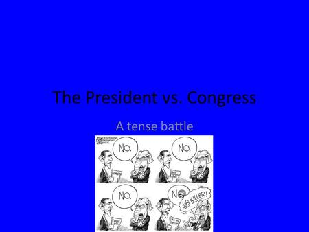 The President vs. Congress A tense battle. The Imperial Presidency? Our big theme for this unit is that the power of the Presidency has grown in recent.