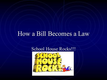 How a Bill Becomes a Law School House Rocks!!!. Step 1 The House The Clerk of the House numbers each bill and gives it a short title, thus entering it.