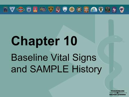Chapter 10 Baseline Vital Signs and SAMPLE History.