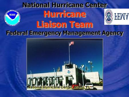 BILL MASSEY- HURRICANE PROGRAM MANAGER FEMA REGION IV National Hurricane Center Hurricane Liaison Team Federal Emergency Management Agency National Hurricane.