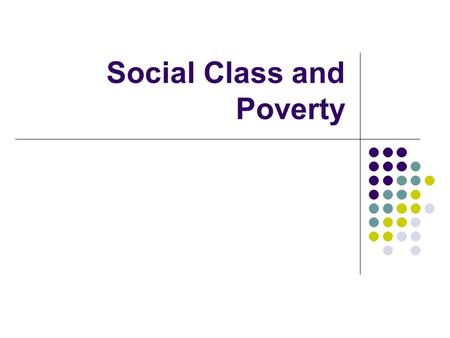 Social Class and Poverty. Intro Every society has some way to structure how people get financial rewards and other benefits (wealth) Access to wealth.
