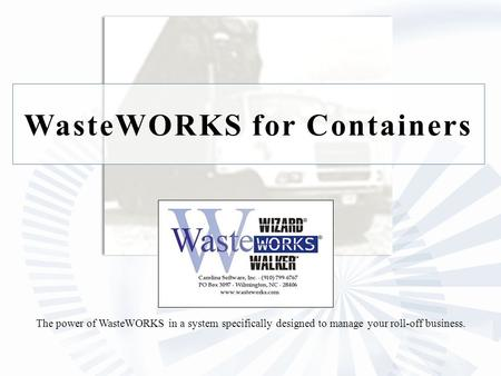 WasteWORKS for Containers The power of WasteWORKS in a system specifically designed to manage your roll-off business.