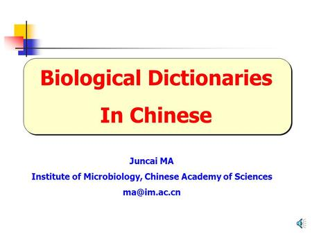 Biological Dictionaries In Chinese Juncai MA Institute of Microbiology, Chinese Academy of Sciences