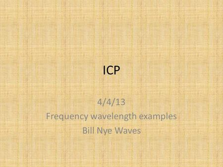 ICP 4/4/13 Frequency wavelength examples Bill Nye Waves.