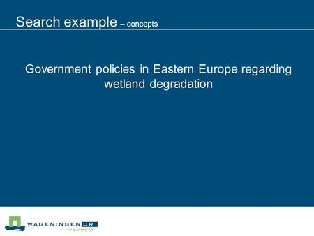 Search example – concepts Government policies in Eastern Europe regarding wetland degradation.