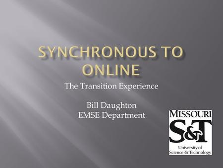 The Transition Experience Bill Daughton EMSE Department.