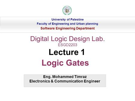 Eng. Mohammed Timraz Electronics & Communication Engineer University of Palestine Faculty of Engineering and Urban planning Software Engineering Department.