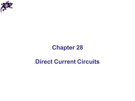 Chapter 28 Direct Current Circuits. Direct Current When the current in a circuit has a constant direction, the current is called direct current Most of.