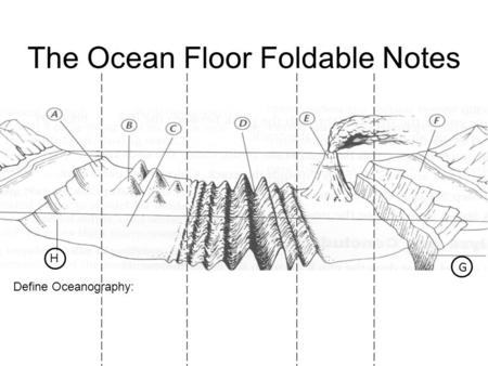 The Ocean Floor Foldable Notes H G Define Oceanography: