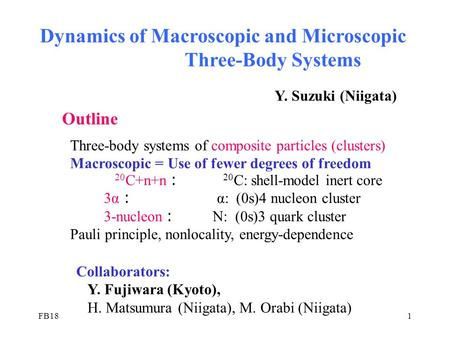 FB181 Dynamics of Macroscopic and Microscopic Three-Body Systems Outline Three-body systems of composite particles (clusters) Macroscopic = Use of fewer.