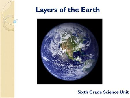 Layers of the Earth Sixth Grade Science Unit. Earth's Beginning Earth, the largest rocky planet, was formed about 4.5 billion years ago. The Earth's interior.