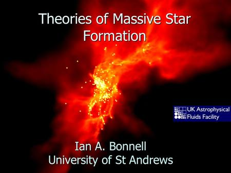 Theories of Massive Star Formation Ian A. Bonnell University of St Andrews.