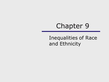 Chapter 9 Inequalities of Race and Ethnicity. Chapter Outline Using the Sociological Imagination Racial and Ethnic Minorities Theories of Prejudice and.
