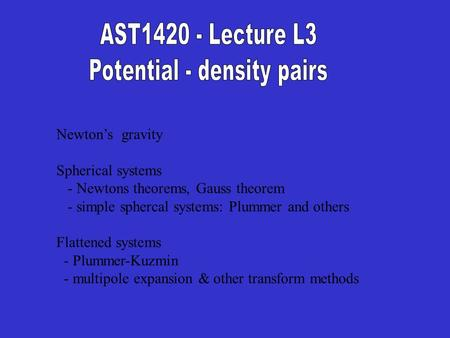 Newton's gravity Spherical systems - Newtons theorems, Gauss theorem - simple sphercal systems: Plummer and others Flattened systems - Plummer-Kuzmin -