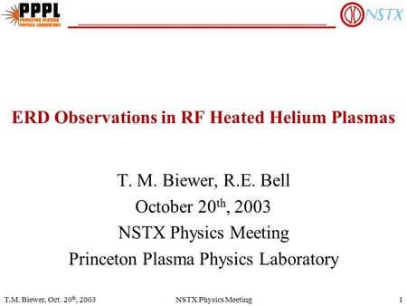 T.M. Biewer, Oct. 20 th, 2003NSTX Physics Meeting1 T. M. Biewer, R.E. Bell October 20 th, 2003 NSTX Physics Meeting Princeton Plasma Physics Laboratory.