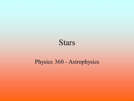 Stars Physics 360 - Astrophysics. Brightness Different brightness. Different color. How bright are they really? What is due to distance? What is due.