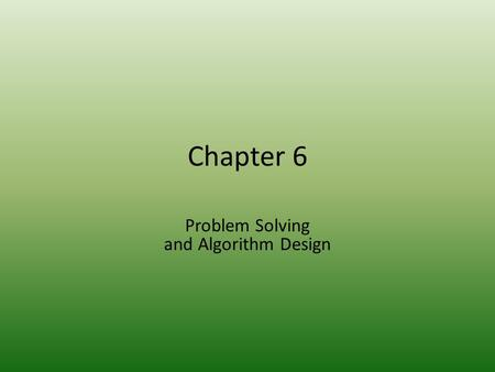 Chapter 6 Problem Solving and Algorithm Design. 2 Chapter Goals Apply top-down design methodology to develop an algorithm to solve a problem Define the.