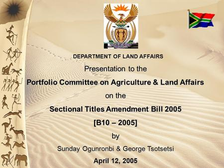 DEPARTMENT OF LAND AFFAIRS Presentation to the Portfolio Committee on Agriculture & Land Affairs on the Sectional Titles Amendment Bill 2005 [B10 – 2005]
