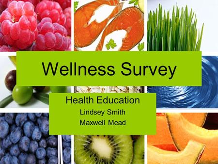 Wellness Survey Health Education Lindsey Smith Maxwell Mead.