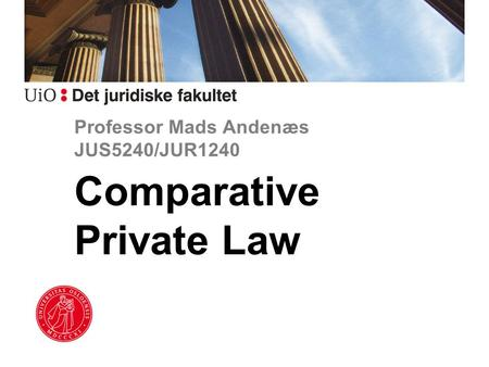 Professor Mads Andenæs JUS5240/JUR1240 Comparative Private Law.