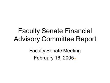 Faculty Senate Financial Advisory Committee Report Faculty Senate Meeting February 16, 2005 fffff.