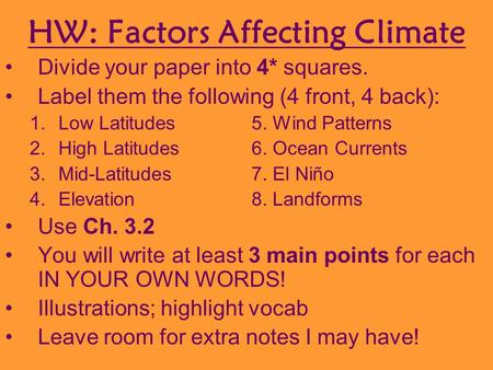 HW: Factors Affecting Climate Divide your paper into 4* squares. Label them the following (4 front, 4 back): 1.Low Latitudes5. Wind Patterns 2.High Latitudes6.
