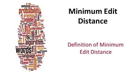 Minimum Edit Distance Definition of Minimum Edit Distance.