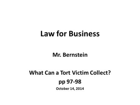 Law for Business Mr. Bernstein What Can a Tort Victim Collect? pp 97-98 October 14, 2014.