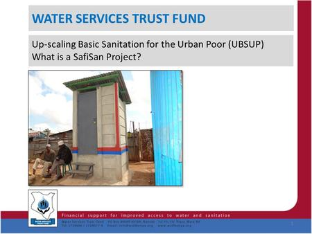 WATER SERVICES TRUST FUND Up-scaling Basic Sanitation for the Urban Poor (UBSUP) What is a SafiSan Project? 1.