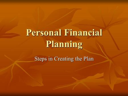 Personal Financial Planning Steps in Creating the Plan.