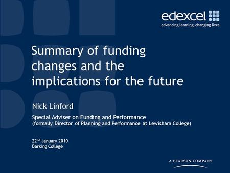 22 nd January 2010 Barking College Nick Linford Special Adviser on Funding and Performance (formally Director of Planning and Performance at Lewisham College)