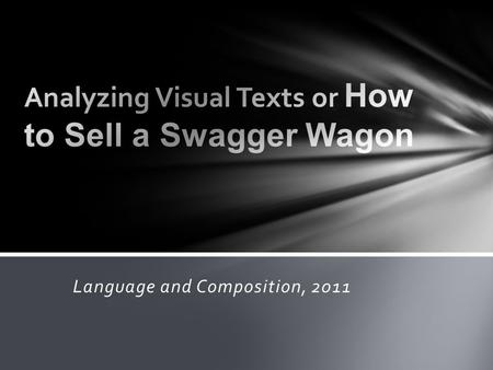Language and Composition, 2011. Audience: For whom is the text created? Purpose: Why is the text created? Main Idea: What is the message of the text?