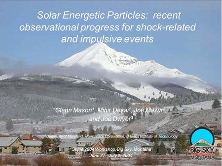 Solar Energetic Particles: recent observational progress for shock-related and impulsive events Glenn Mason 1, Mihir Desai 1, Joe Mazur 2, and Joe Dwyer.