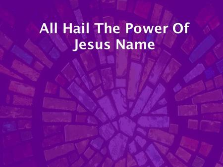 All Hail The Power Of Jesus Name. All Hail The Power - 1 All hail the power of Jesus' name! Let angels prostrate fall Bring forth the royal diadem And.