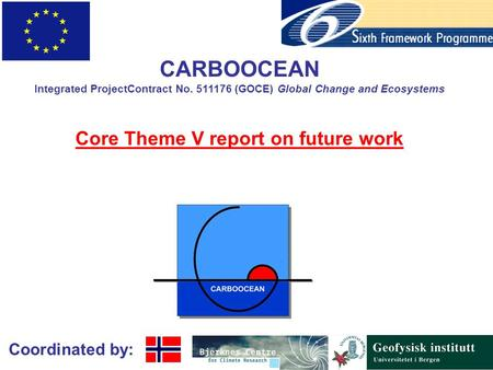 Coordinated by: CARBOOCEAN Integrated ProjectContract No. 511176 (GOCE) Global Change and Ecosystems Core Theme V report on future work.