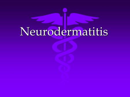 Neurodermatitis. Definition Definition A common,chronic skin disease resulting from nervous disorder,accompanied with extreme pruritus and localized lichenification.