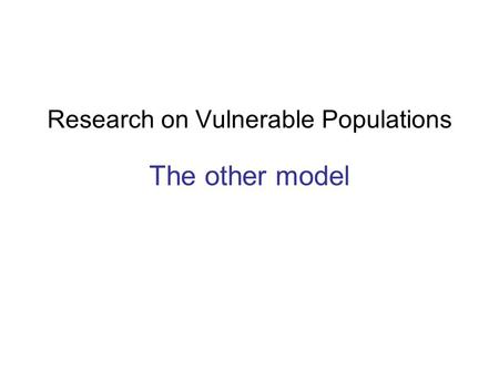 Research on Vulnerable Populations The other model.