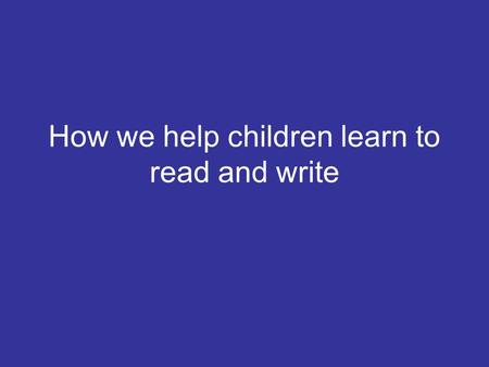 How we help children learn to read and write. What is Phonics? A method of teaching people to read by correlating sounds with letters or groups of letters.
