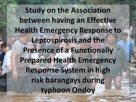 Study on the Association between having an Effective Health Emergency Response to Leptospirosis and the Presence of a Functionally Prepared Health Emergency.