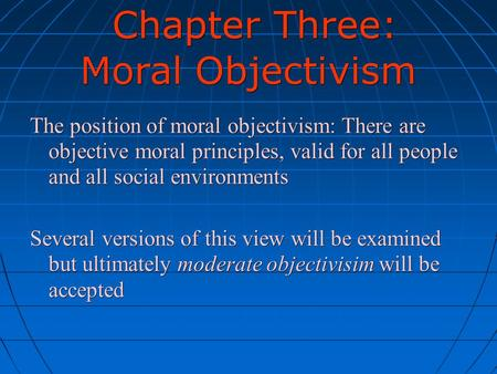 Chapter Three: Moral Objectivism Chapter Three: Moral Objectivism The position of moral objectivism: There are objective moral principles, valid for all.