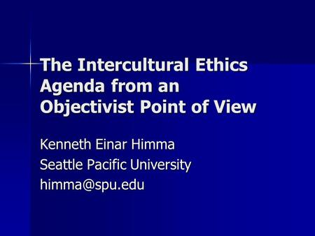 The Intercultural Ethics Agenda from an Objectivist Point of View Kenneth Einar Himma Seattle Pacific University