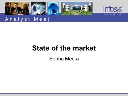 State of the market Sobha Meera. Analyst Meet 2001, August 6, 2001Infosys Technologies Ltd., © 2001 Corporate IT spending continues to be sluggish in.