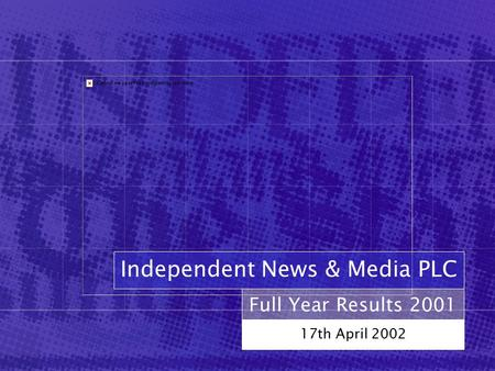 Full Year Results 2001 17th April 2002 Independent News & Media PLC.