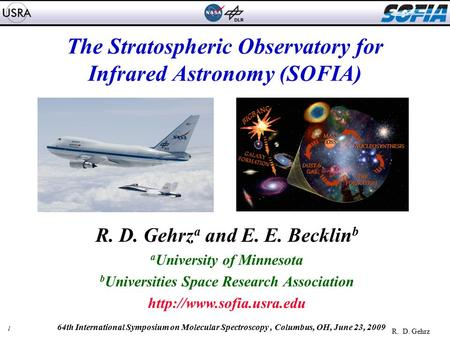 1 R. D. Gehrz 64th International Symposium on Molecular Spectroscopy, Columbus, OH, June 23, 2009 The Stratospheric Observatory for Infrared Astronomy.