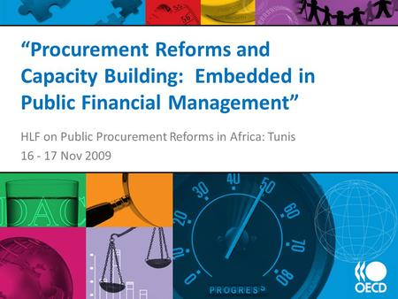 """Procurement Reforms and Capacity Building: Embedded in Public Financial Management"" HLF on Public Procurement Reforms in Africa: Tunis 16 - 17 Nov 2009."