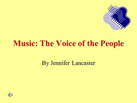Music: The Voice of the People By Jennifer Lancaster.